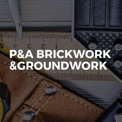 P&A brickwork &groundwork