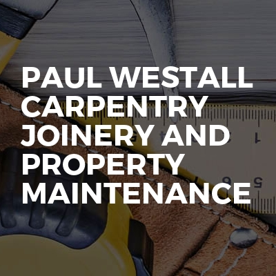 Paul Westall Carpentry Joinery And Property Maintenance