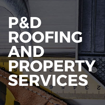 P&d Roofing And Property Services