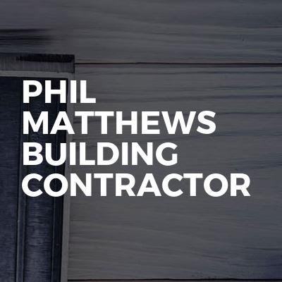 Phil Matthews Building Contractor