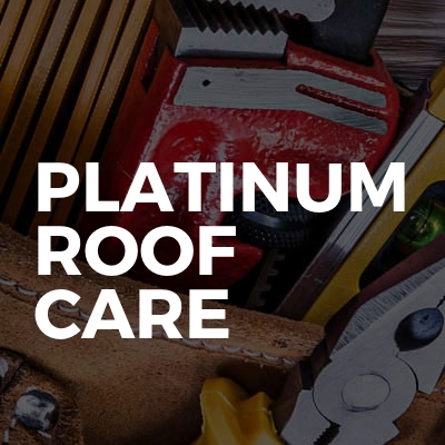 Platinum roof care