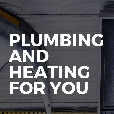 Plumbing and Heating For You