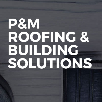 P&m roofing & building solutions