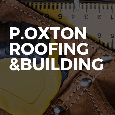 P.Oxton Roofing &Building