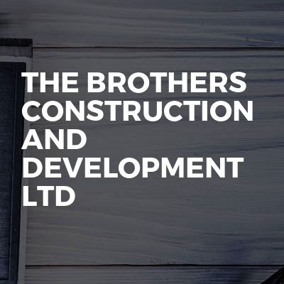 The Brothers Construction and Development LTD