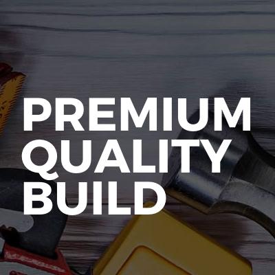 Premium Quality Build