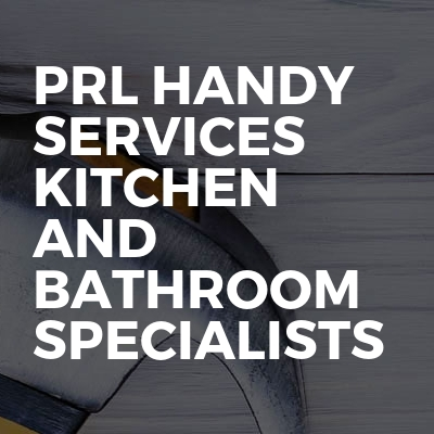 PRL HANDY SERVICES Kitchen And Bathroom SPECIALISTS