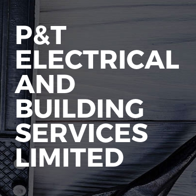 P&T Electrical And Building Services Limited