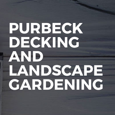 PURBECK DECKING AND MAINTENANCE