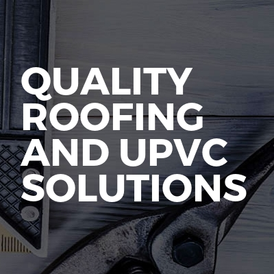 Quality Roofing And UPVC Solutions