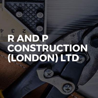 R AND P CONSTRUCTION (LONDON) LTD