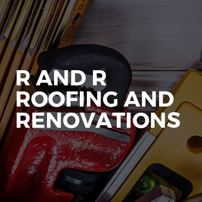 R And R Roofing And Renovations