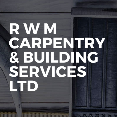 R W M Carpentry & Building Services Ltd