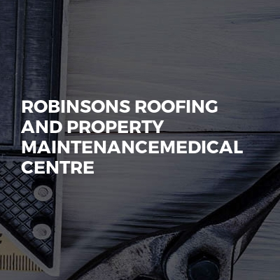 Robinsons Roofing And Property MaintenanceMedical Centre