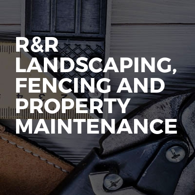 R&R landscaping, fencing and property maintenance