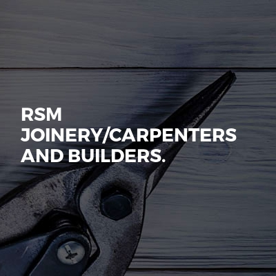 RSM Joinery/carpenters and Builders.