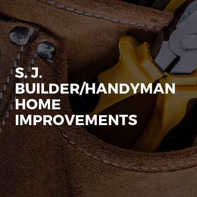 S. J. Builder/handyman home improvements