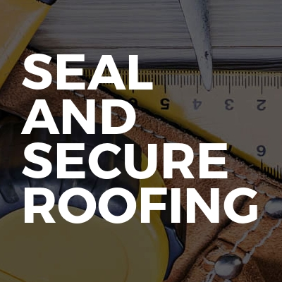 Seal And Secure Roofing