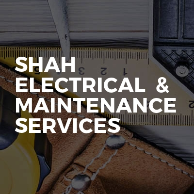 Shah Electrical  & Maintenance Services