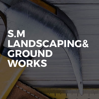 S.m landscaping& ground works