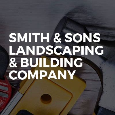 Smith & Sons Landscaping & Building Company