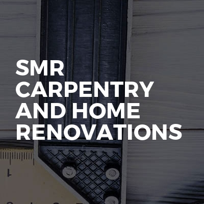 Smr carpentry and home renovations