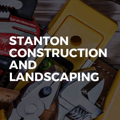 Stanton construction and Landscaping