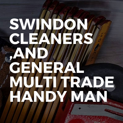 Swindon cleaners ,and general multi trade handy man