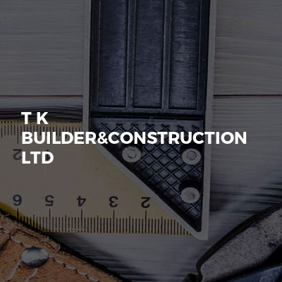 T K Builder&Construction LTD