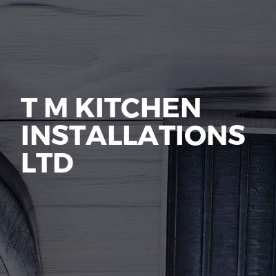 T M Kitchen Installations LTD
