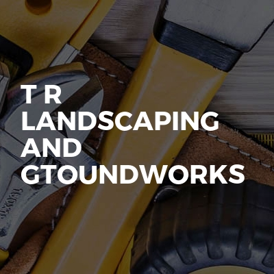 T R Landscaping and Gtoundworks