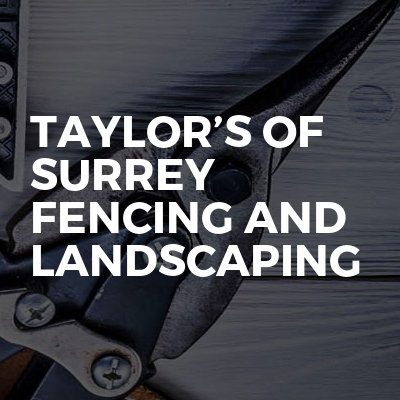 Taylor's Of Surrey Fencing And Landscaping