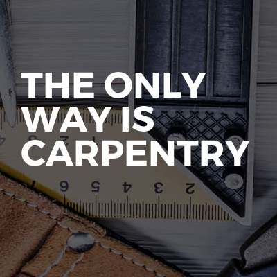 The Only Way Is Carpentry
