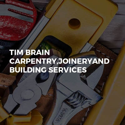 Tim Brain CARPENTRY,JOINERYand BUILDING SERVICES