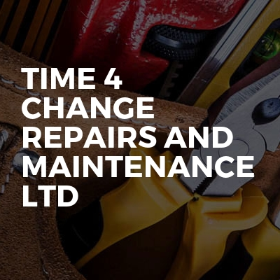 Time 4 change repairs and maintenance Ltd