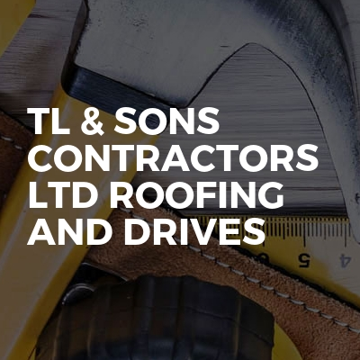 TL & Sons contractors ltd roofing and drives