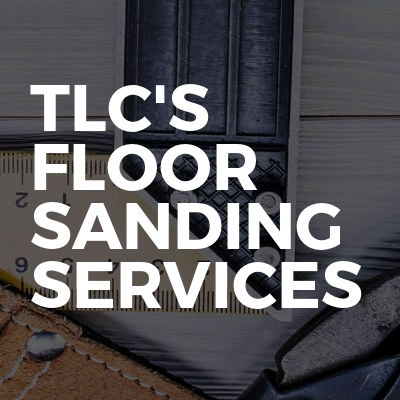 TLC's floor sanding services