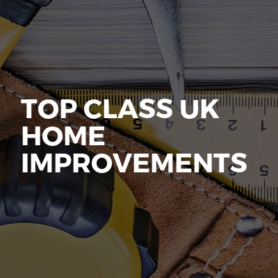 Top class uk Home improvements