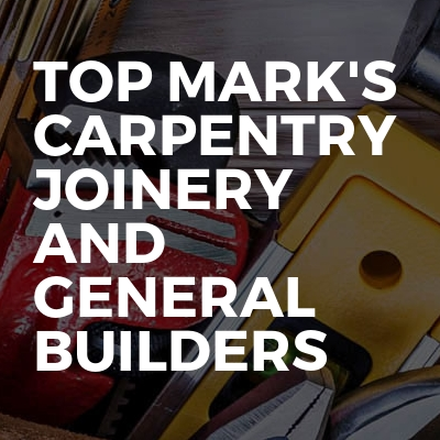 Top Mark's Carpentry Joinery and General Builders