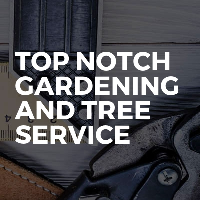Top Notch Gardening And Tree Service