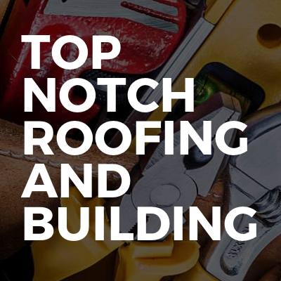 Top notch roofing and building