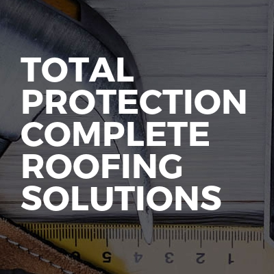 Total Protection Complete Roofing Solutions