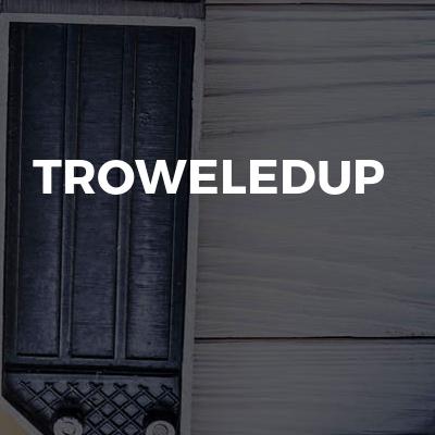 Troweledup
