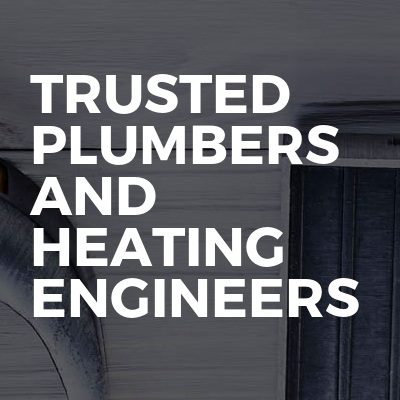 Trusted Plumbers and Heating Engineers
