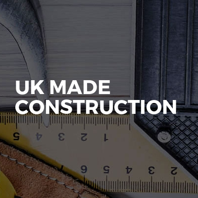 UK MADE CONSTRUCTION