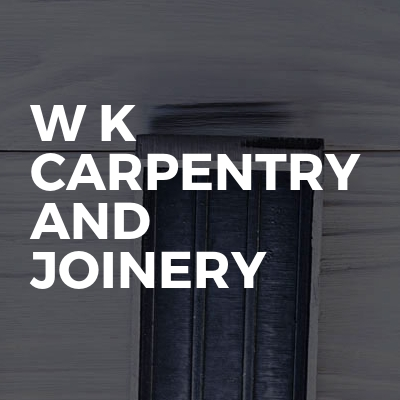 W K Carpentry And Joinery