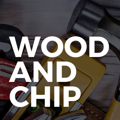 Wood and Chip
