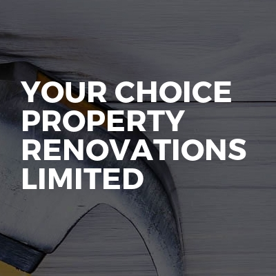 Your Choice Property Renovations Limited