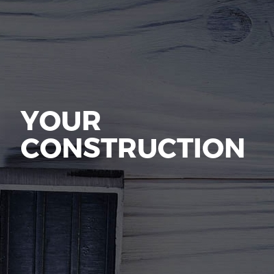 YOUR  CONSTRUCTION
